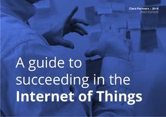 A Guide to Succeeding in the Internet of Things:   Provides innovators, designers, engineers and strategists with shared tools and a vocabulary to collaborate and create fresh, viable product and service concepts in the Internet of Things #IoT #IoE