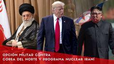 Opción militar contra Corea del Norte y programa nuclear Iraní