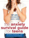The Anxiety Survival Guide for Teens: CBT Skills to Overcome Fear, Worry, and Panic | Jennifer Shannon