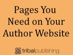 Pages You Need on an Author Website - Tribal Publishing. #socialmedia #selfpublishing