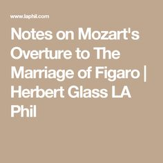 Notes on Mozart's Overture to The Marriage of Figaro   Herbert Glass LA Phil