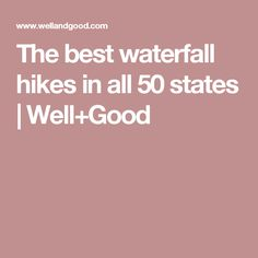 The best waterfall hikes in all 50 states | Well+Good