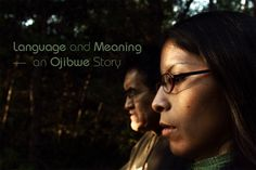Language and Meaning - an Ojibwe Story   On Being