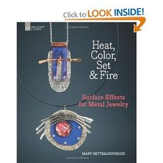 Amazon.com: Heat, Color, Set & Fire: Surface Effects for Metal Jewelry (9781454700166): Mary Hettmansperger: Books FROM $14.23