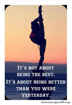 Great Dance Quotes and Sayings It's not about being the best, it's about being better than you were yesterday. Cheer Quotes, Sport Quotes, Cheer Sayings, Dance Sayings, Inspirational Gymnastics Quotes, Motivational Quotes, Gymnastics Sayings, Gymnastics Stuff, Tumbling Gymnastics
