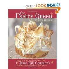 cookbook I need to look for ~ The Pastry Queen: From Texas Hill Country's Rather Sweet Bakery & Cafe