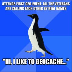 Socially Awkward Geocaching Penguin. Admit it, you were this way at your first event too. ;)