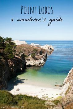 Point Lobos is one of California's most stunning coastlines.   A Wanderer's Guide To Point Lobos State Reserve, California