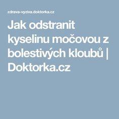 Jak odstranit kyselinu močovou z bolestivých kloubů   Doktorka.cz