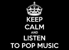 Keep calm and listen to pop music<3