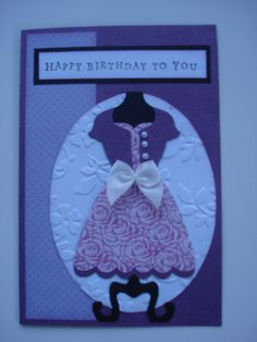 Another quick pretty card for a friend's birthday - just love my Stampin Up dress die.