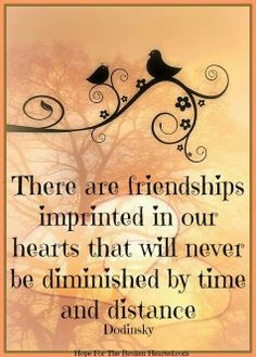 There are friendships imprinted in our hearts that will never be diminished by time & distance. God, Faith, Jesus, Quote...