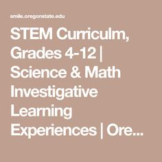 STEM Curriculm, Grades 4-12 | Science & Math Investigative Learning Experiences | Oregon State University