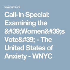 Call-In Special: Examining the 'Women's Vote' - The United States of Anxiety - WNYC