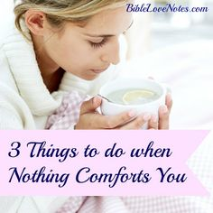 One of the most popular Bible Love Notes 2011-2013: WHEN NOTHING COMFORTS: This 1-minute devotion gives 3 things we can do when nothing comforts us. (9-2012)