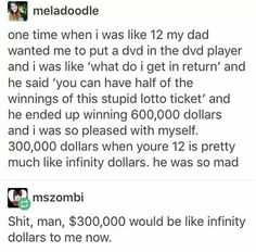 yes, it would be like infinity dollars to me right now as well
