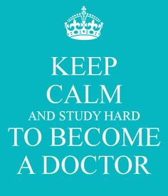 KEEP CALM AND STUDY HARD TO BECOME A DOCTOR