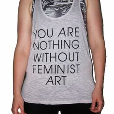 you are nothing without feminist art tank