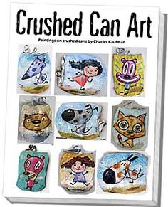 """Charles Kaufman -""""Crushed Can Art"""" Original paintings on recycled & upcycled beverage cans."""