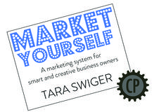 Market Yourself: A Marketing System for Smart and Creative Business Owners by Tara Swiger, Cooperative Press (cooperativepress.com)