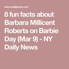 8 fun facts about Barbara Millicent Roberts on Barbie Day (Mar 9) - NY Daily News