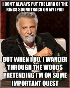 The Most Interesting Man In The World - i dont always put the lord of the rings soundtrack on my ip