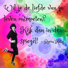Wil je de liefde van je leven ontmoeten? Kijk dan in de spiegel! - Byron Katie via Moem.nl