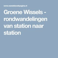 Groene Wissels - rondwandelingen van station naar station