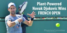 Novak Djokovic, the world's No. 1 male tennis player, just won the French Open with plant-powered diet!