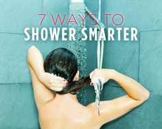 7 Ways to Shower Smarter - Find out the surprising missteps you've been making behind the curtain