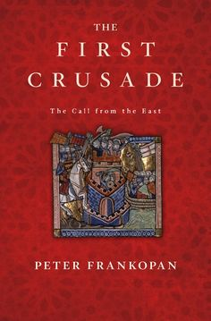 The First Crusade — Peter Frankopan | Harvard University Press