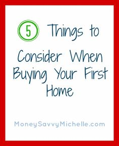 5 Things to Consider When Buying Your First Home http://www.smartsavvyliving.com/5-things-to-consider-when-buying-your-first-home/ via @Michelle Pegram | Smart Savvy Living