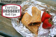 Can't wait to try this one! Camping Recipe: Tortilla Dessert Roll Ups