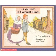 If You Lived in Colonial Times - Tells What It Was Like to Live in the New England Colonies During the Years 15665 to 1776 - First Scholastice Paperback Edition, 5th Printing 1993