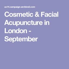 Cosmetic & Facial Acupuncture in London - September