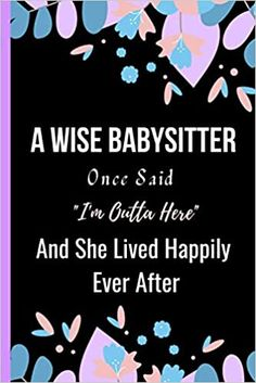 Amazon.com: A Wise Babysitter Once Said I'm Outta Here And She Lived Happily Ever After: Women Retirement Gift - A Funny Journal Present for Retired Babysitter (9798693377813): Publishing, Sweetish Taste: Books Unique Retirement Gifts, Nurse Retirement Gifts, Book Club Books, New Books, A Funny, Happily Ever After, Kindle App, Invite Your Friends, Journal