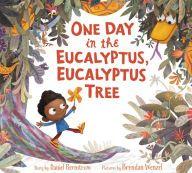 One Day in the Eucalyptus, Eucalyptus Tree by Daniel Bernstrom, Brendan Wenzel…