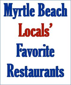 Myrtle Beach locals give shout outs to their favorite non-touristy restaurants.