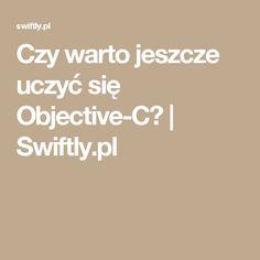 Czy warto jeszcze uczyć się Objective-C?   Swiftly.pl