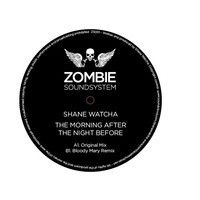The morning after the night before - Shane Watcha (zombie soundsystem 001) by shanewatcha on SoundCloud
