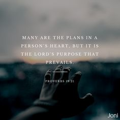 """Many are the plans in a person's heart, but it is the Lord's purpose that prevails."" -Proverbs 19:21 [Daystar.com]"