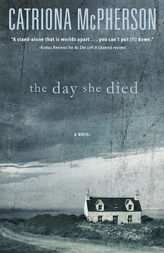 "The Day She Died by Catriona McPherson (May 2014) Billed as a ""tour de force, a creepy psychological thriller that will leave you breathless"" by the toughest critics in the business."