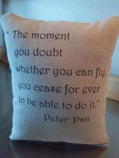 The moment you doubt you can fly...Peter Pan pillow