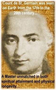 Count St. Germain - The Ascended Master - The Immortal One - though mankind's immortal past is not taken seriously anymore, mankind still longs for it - are there immortals still amongst us?