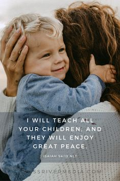 I will teach all your children, and they will enjoy great peace. - Isaiah 54:13 NTL