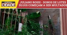 Juliano Rossi – Prefeitura começa a multar os donos de lotes sujos.>http://goo.gl/nOprHy