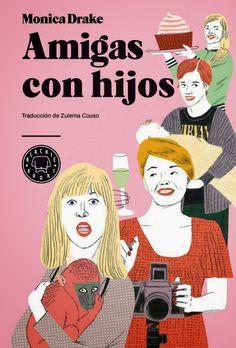 """""""Amigas con hijos"""" Monica Drake, Blackie Books. Ilustración de portada, Sonia Pulido."""
