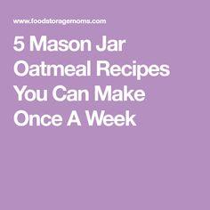5 Mason Jar Oatmeal Recipes You Can Make Once A Week