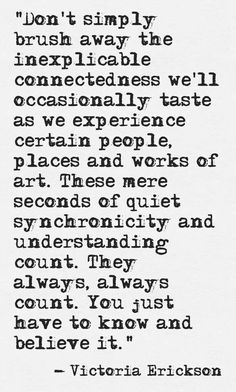 """these moments count....This world tells us """"it's only coincidence"""" - I'm still working on accepting the synchronicity.  :)"""