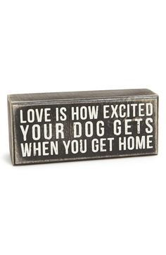 """Free shipping and returns on PRIMITIVES BY KATHY 'Love Is' Box Sign at Nordstrom.com. A shabby-chic box sign serves as a helpful reminder to cherish your fur babies with a playful quote that reads, """"Love is how excited your dog gets when you get home."""""""